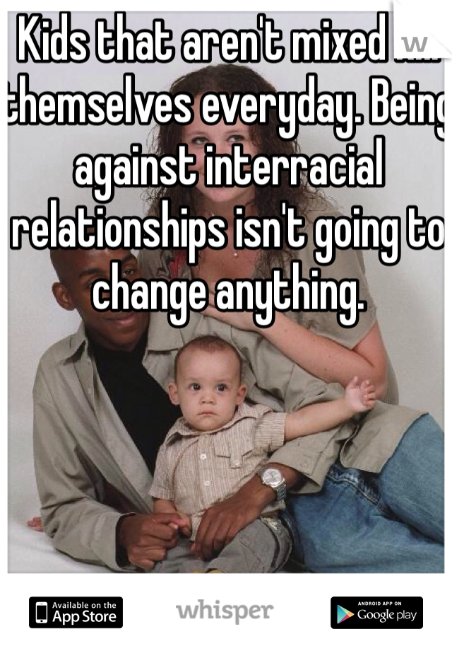 Against interracial relationships